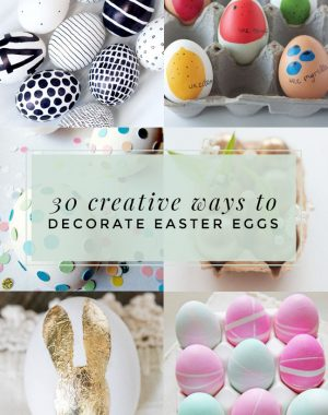 30 Creative Ways to Decorate Easter Eggs